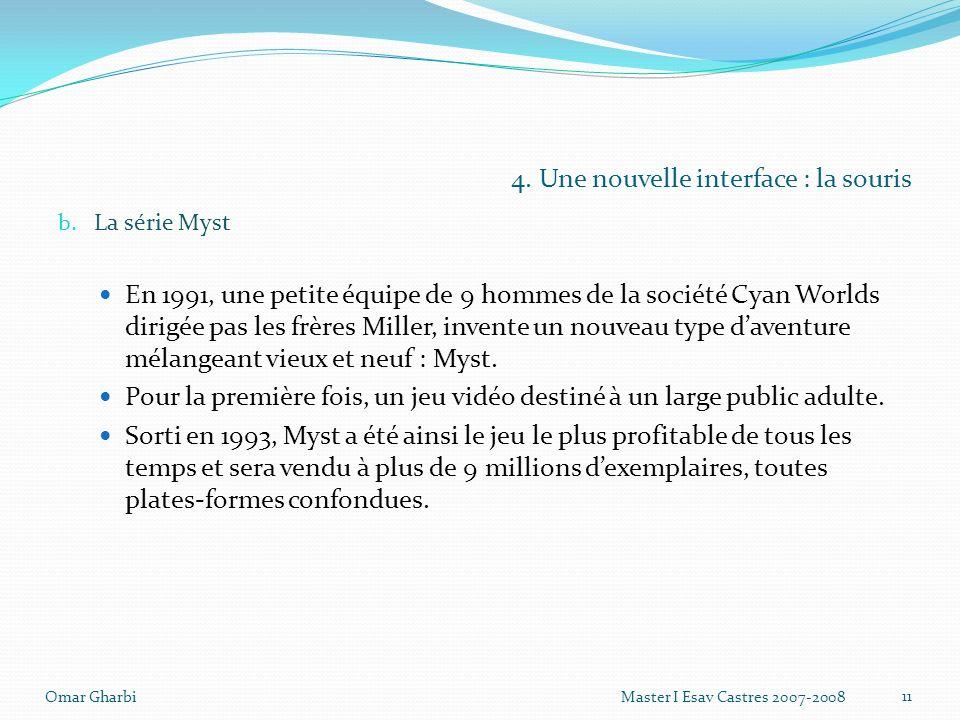 4. Une nouvelle interface : la souris b. La série Myst En 1991, une petite équipe de 9 hommes de la société Cyan Worlds dirigée pas les frères Miller,