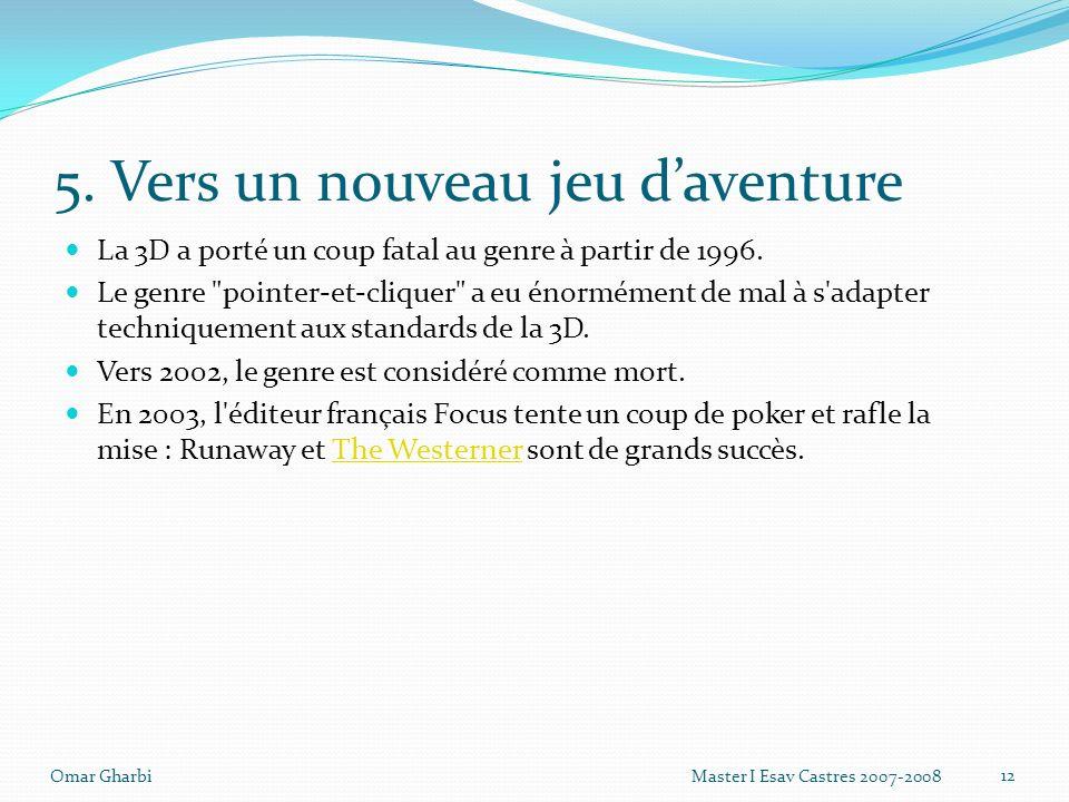 5. Vers un nouveau jeu daventure La 3D a porté un coup fatal au genre à partir de 1996. Le genre