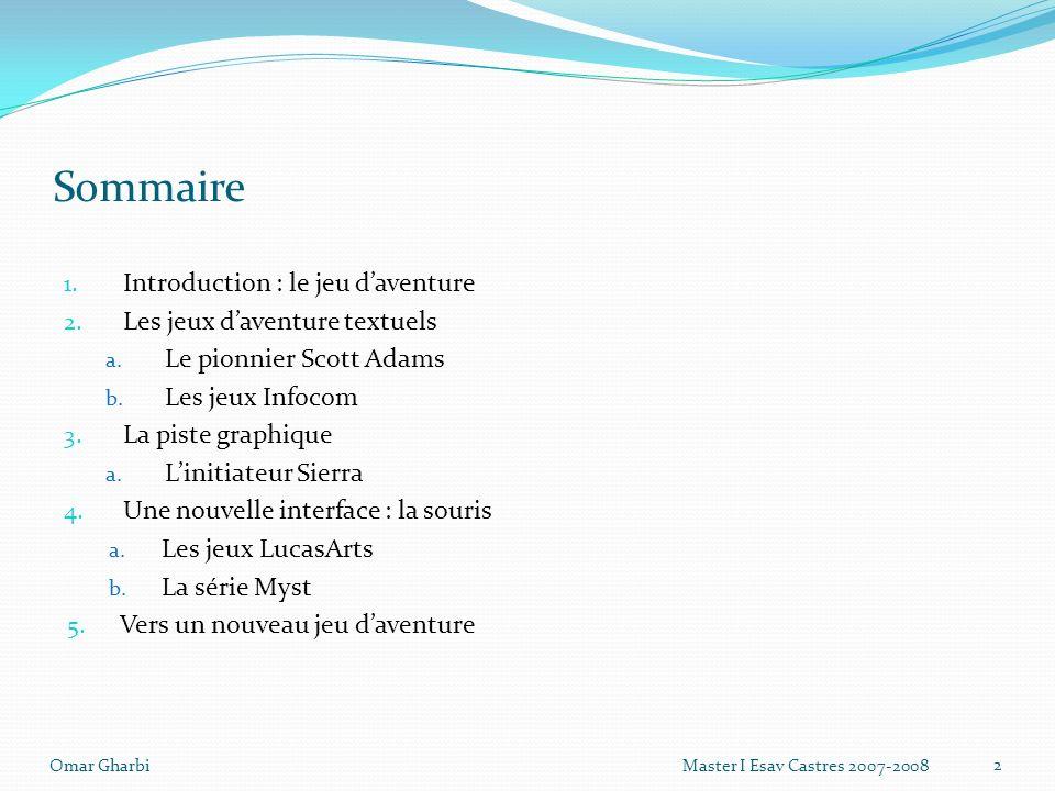 Sommaire 1. Introduction : le jeu daventure 2. Les jeux daventure textuels a. Le pionnier Scott Adams b. Les jeux Infocom 3. La piste graphique a. Lin