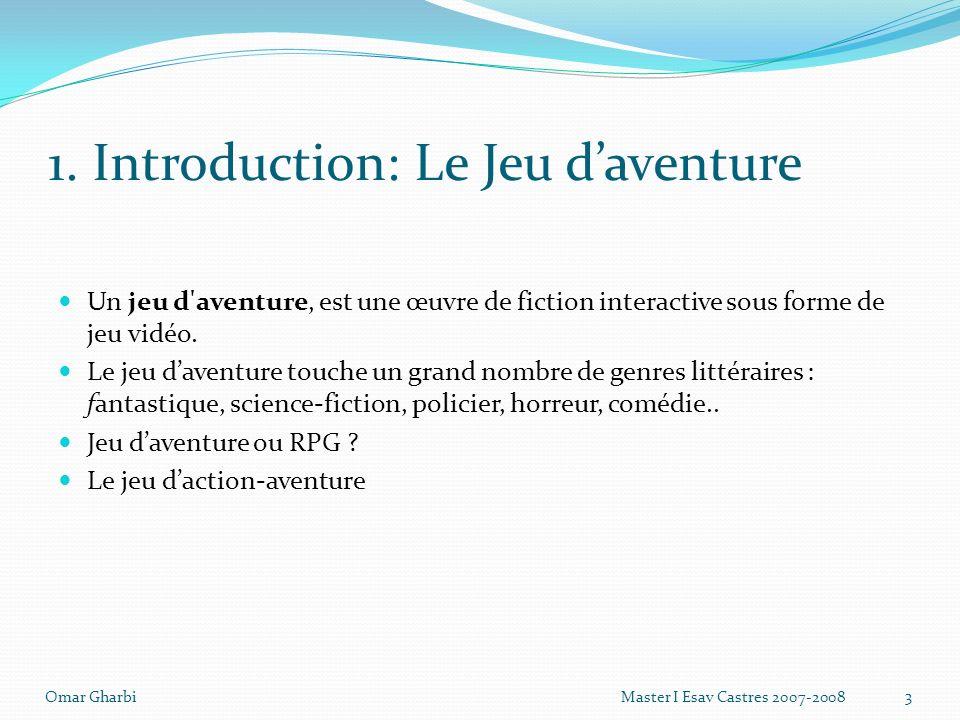 1. Introduction: Le Jeu daventure Un jeu d'aventure, est une œuvre de fiction interactive sous forme de jeu vidéo. Le jeu daventure touche un grand no