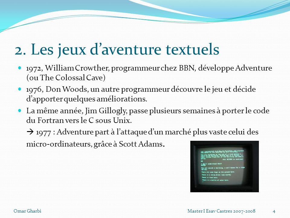 2. Les jeux daventure textuels 1972, William Crowther, programmeur chez BBN, développe Adventure (ou The Colossal Cave) 1976, Don Woods, un autre prog
