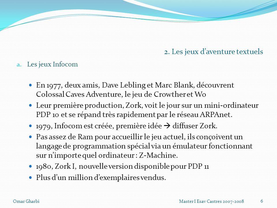 2. Les jeux daventure textuels a. Les jeux Infocom En 1977, deux amis, Dave Lebling et Marc Blank, découvrent Colossal Caves Adventure, le jeu de Crow