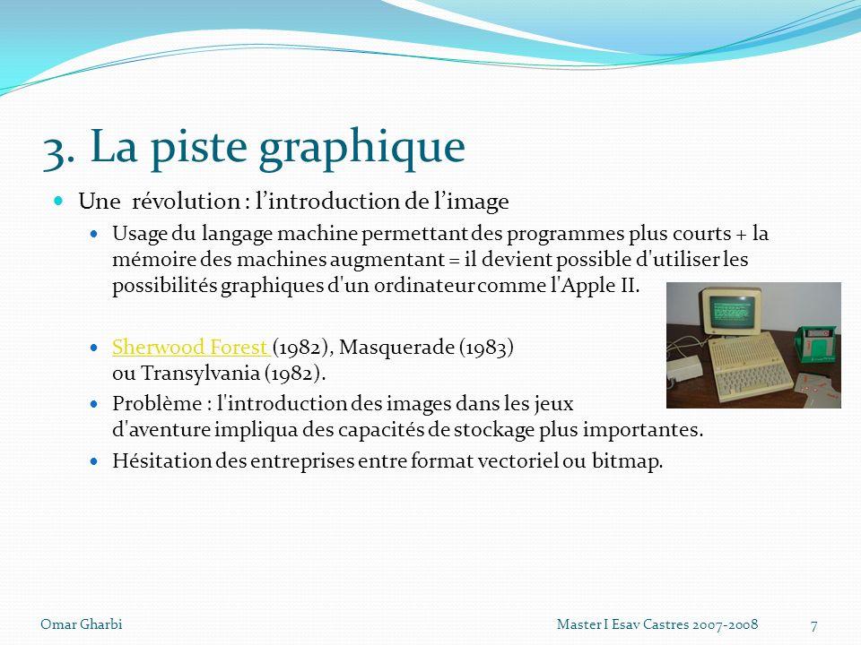 3. La piste graphique Une révolution : lintroduction de limage Usage du langage machine permettant des programmes plus courts + la mémoire des machine