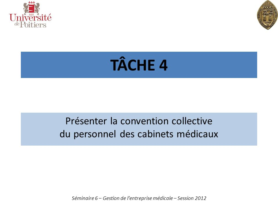 TÂCHE 4 Présenter la convention collective du personnel des cabinets médicaux Séminaire 6 – Gestion de lentreprise médicale – Session 2012