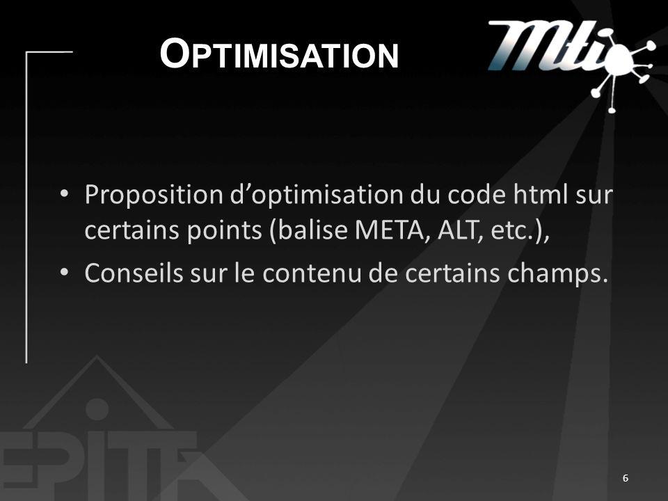 O PTIMISATION Proposition doptimisation du code html sur certains points (balise META, ALT, etc.), Conseils sur le contenu de certains champs. 6