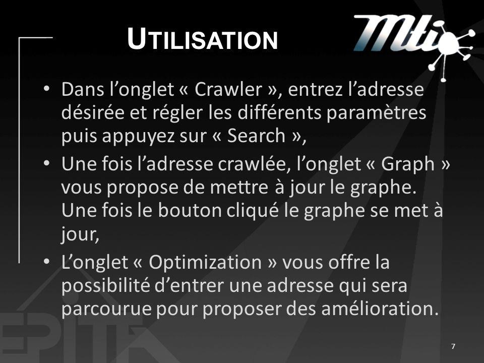 U TILISATION Dans longlet « Crawler », entrez ladresse désirée et régler les différents paramètres puis appuyez sur « Search », Une fois ladresse craw