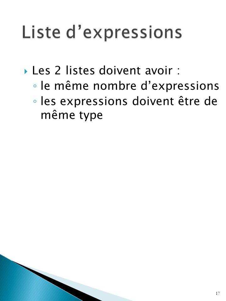 Les 2 listes doivent avoir : le même nombre dexpressions les expressions doivent être de même type 17