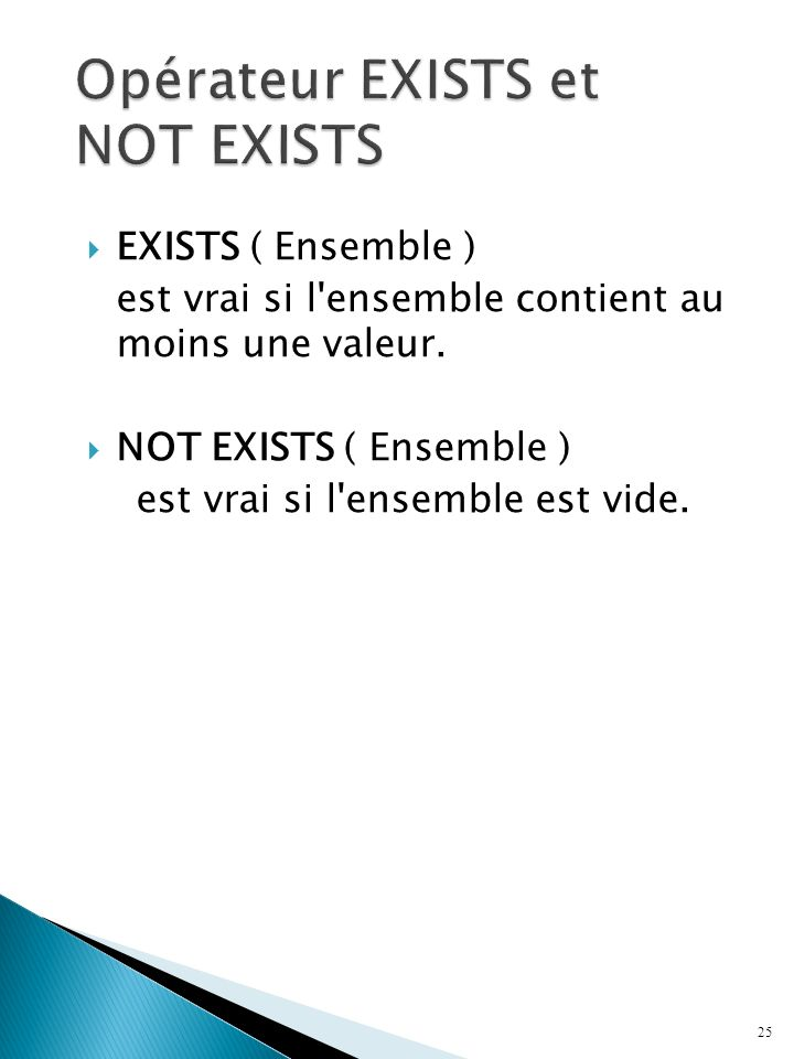 EXISTS ( Ensemble ) est vrai si l ensemble contient au moins une valeur.