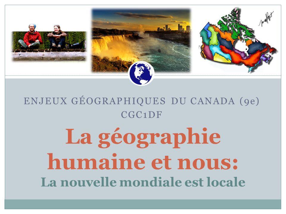 ENJEUX GÉOGRAPHIQUES DU CANADA (9e) CGC1DF La géographie humaine et nous: La nouvelle mondiale est locale Canadian War Museum