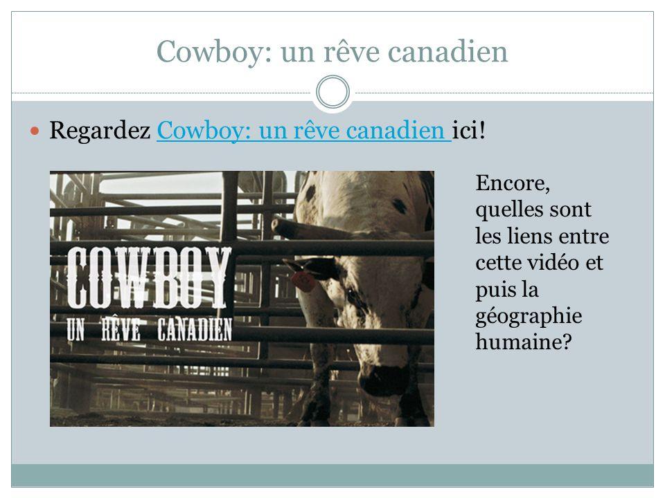 Cowboy: un rêve canadien Regardez Cowboy: un rêve canadien ici!Cowboy: un rêve canadien Encore, quelles sont les liens entre cette vidéo et puis la géographie humaine?