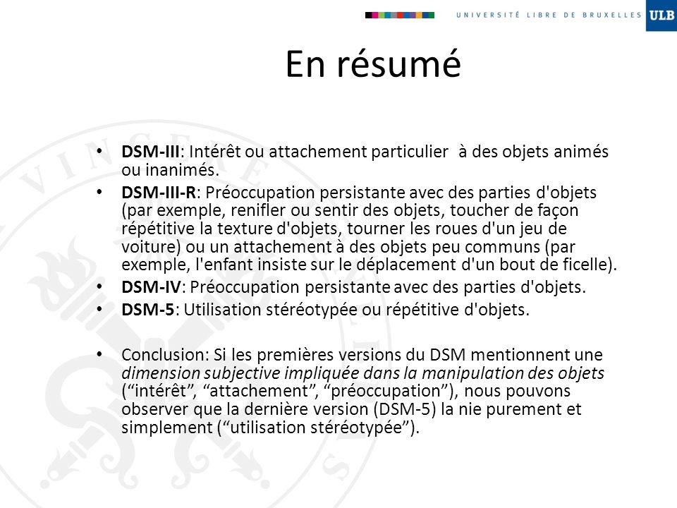 En résumé DSM-III: Intérêt ou attachement particulier à des objets animés ou inanimés. DSM-III-R: Préoccupation persistante avec des parties d'objets