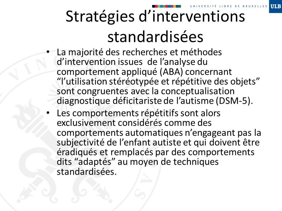 Stratégies dinterventions standardisées La majorité des recherches et méthodes dintervention issues de lanalyse du comportement appliqué (ABA) concern