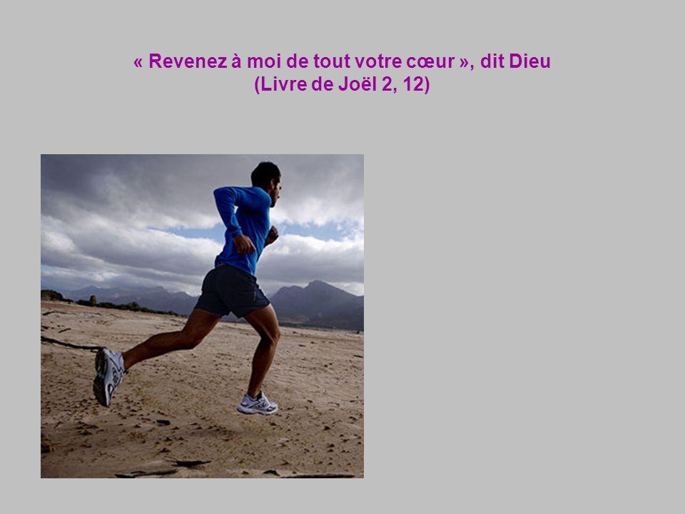 « Revenez à moi de tout votre cœur », dit Dieu (Livre de Joël 2, 12)