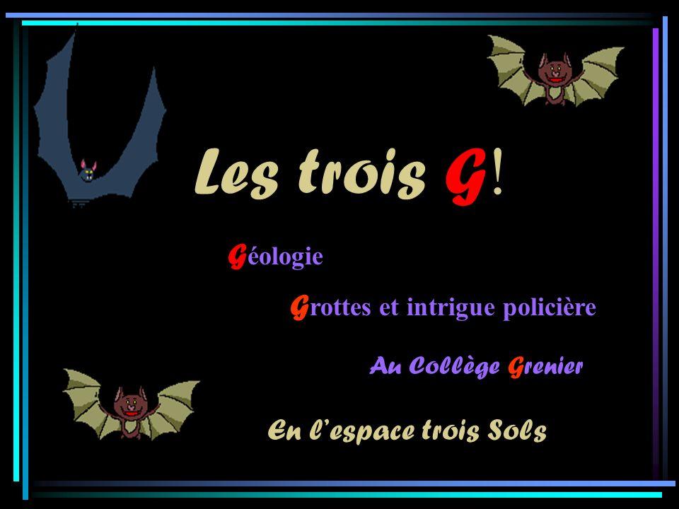 Les trois G!G! G éologie G rottes et intrigue policière Au Collège Grenier En lespace trois Sols