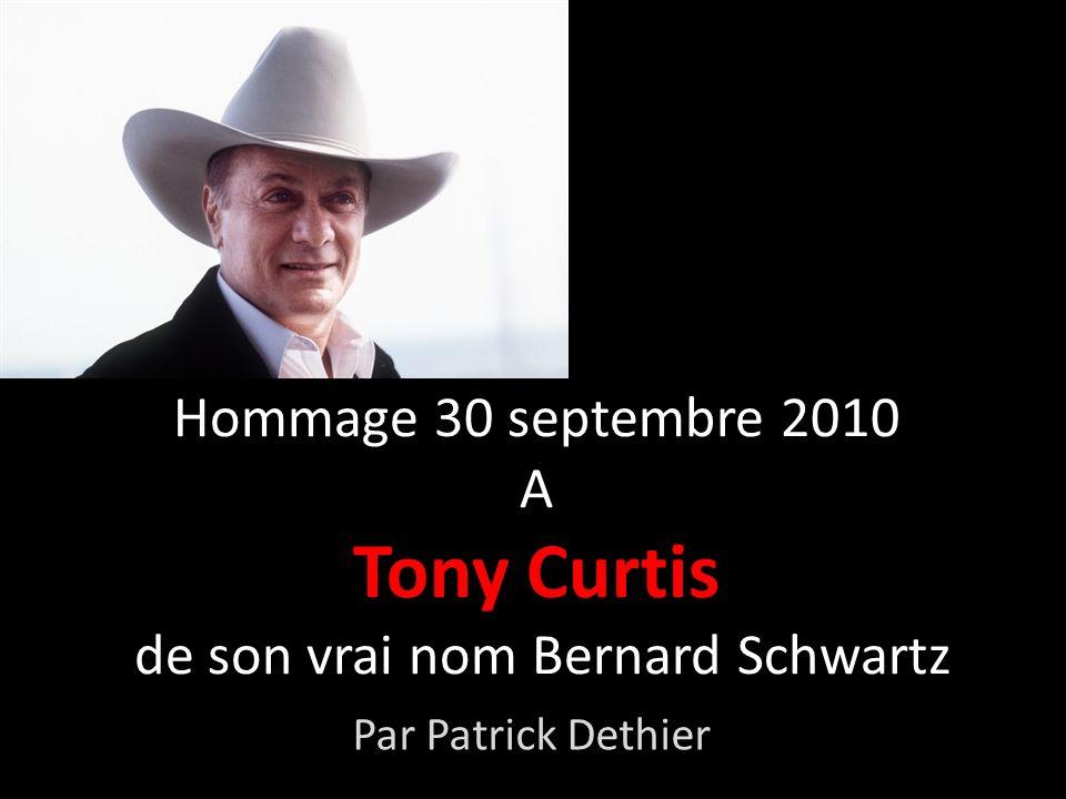 Hommage 30 septembre 2010 A Tony Curtis de son vrai nom Bernard Schwartz Par Patrick Dethier