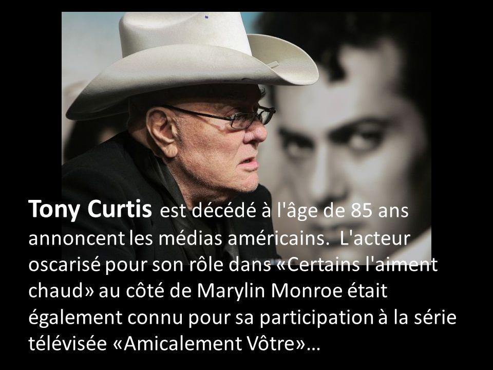 Tony Curtis est décédé à l âge de 85 ans annoncent les médias américains.