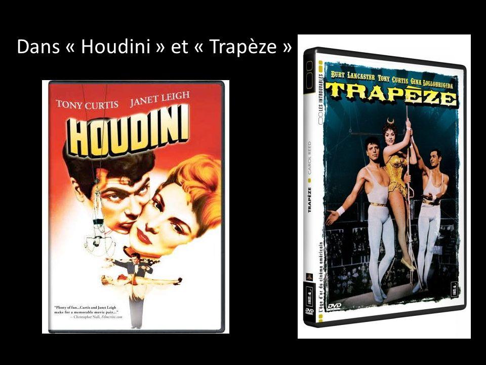 Dans « Houdini » et « Trapèze »