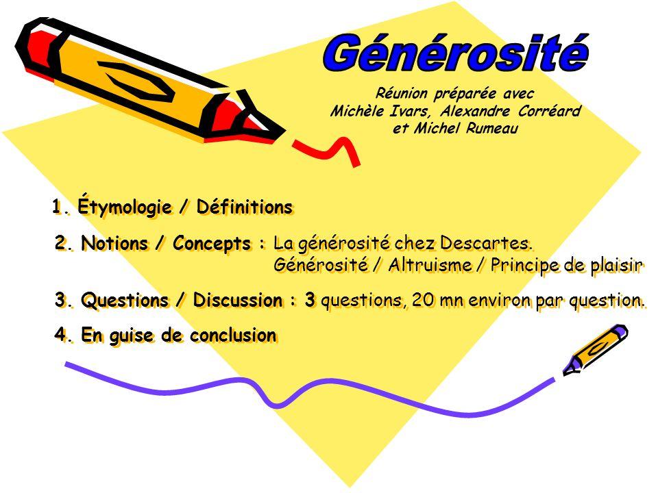 1.Étymologie / Définitions 2. Notions / Concepts : La générosité chez Descartes.