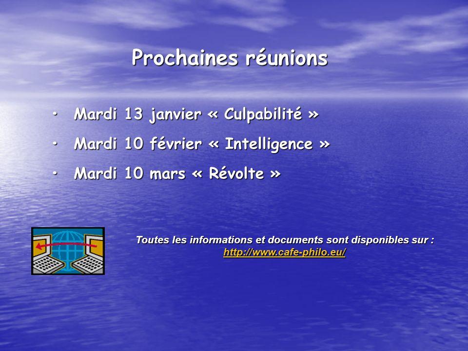 Mardi 13 janvier « Culpabilité »Mardi 13 janvier « Culpabilité » Mardi 10 février « Intelligence »Mardi 10 février « Intelligence » Mardi 10 mars « Révolte »Mardi 10 mars « Révolte » Toutes les informations et documents sont disponibles sur : http://www.cafe-philo.eu/ Prochaines réunions