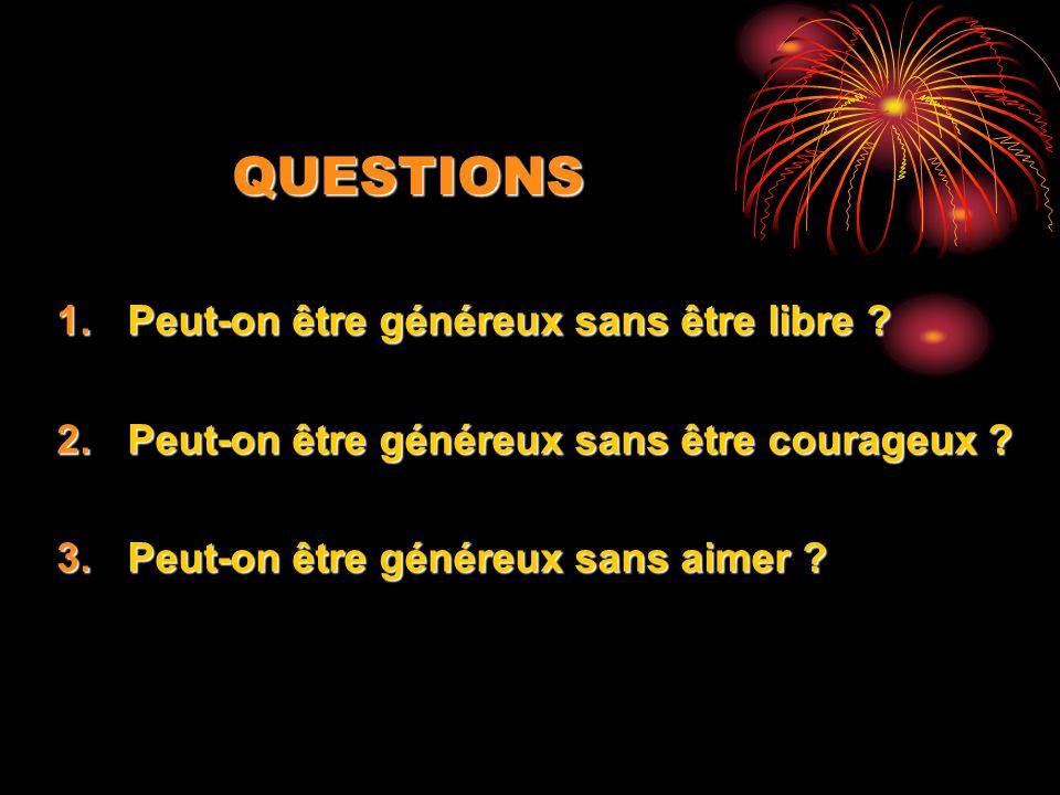 QUESTIONS 1.Peut-on être généreux sans être libre .