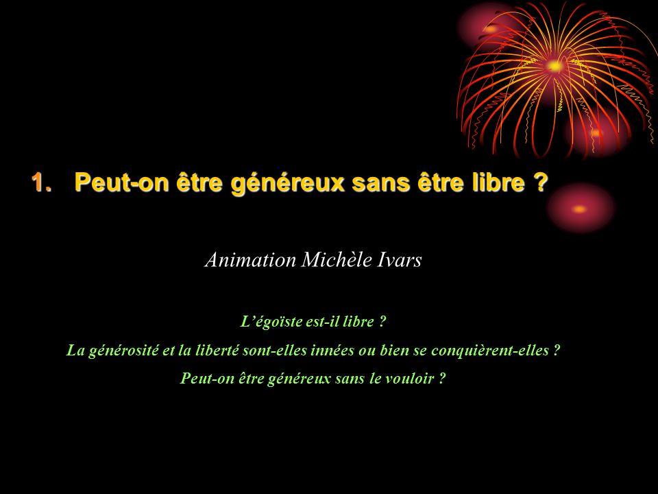1.Peut-on être généreux sans être libre .Animation Michèle Ivars Légoïste est-il libre .