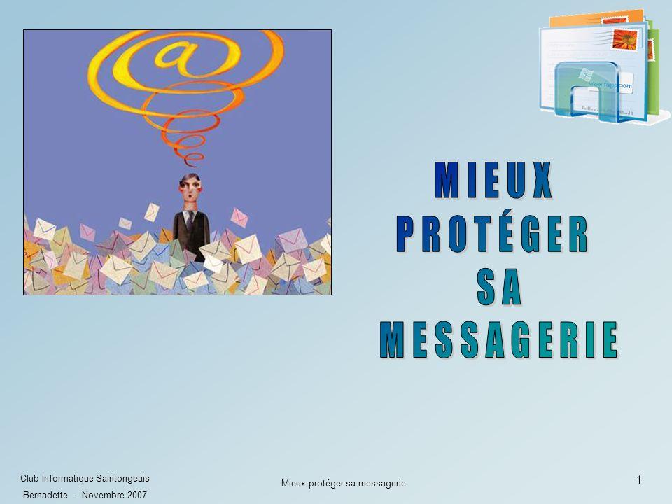 1 Club Informatique Saintongeais Bernadette - Novembre 2007 Mieux protéger sa messagerie