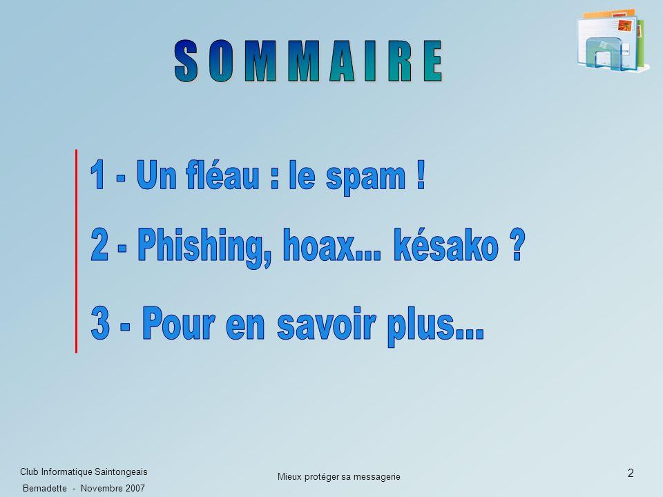 3 Club Informatique Saintongeais Bernadette - Novembre 2007 Mieux protéger sa messagerie 1.1 Quest-ce que le spam .