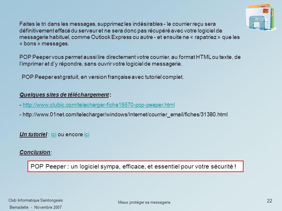 22 Club Informatique Saintongeais Bernadette - Novembre 2007 Mieux protéger sa messagerie POP Peeper : un logiciel sympa, efficace, et essentiel pour votre sécurité .