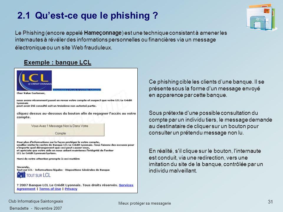 31 Club Informatique Saintongeais Bernadette - Novembre 2007 Mieux protéger sa messagerie 2.1 Quest-ce que le phishing .