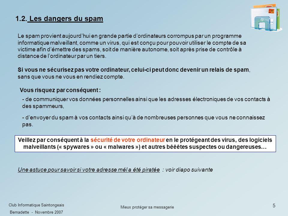 16 Club Informatique Saintongeais Bernadette - Novembre 2007 Mieux protéger sa messagerie 1 sélectionner lexpéditeur à débloquer 2 clic gauche 3 Lexpéditeur est supprimé… de la liste des bloqués.