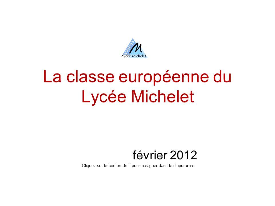 La classe européenne du Lycée Michelet février 2012 Cliquez sur le bouton droit pour naviguer dans le diaporama