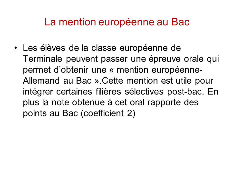 La mention européenne au Bac Les élèves de la classe européenne de Terminale peuvent passer une épreuve orale qui permet dobtenir une « mention europé