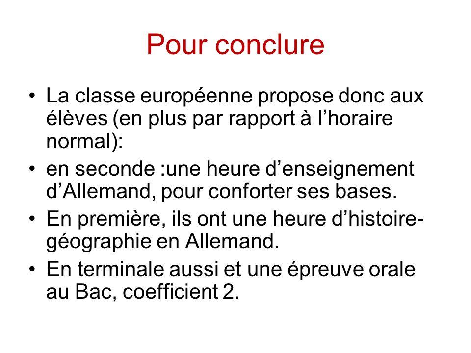 Pour conclure La classe européenne propose donc aux élèves (en plus par rapport à lhoraire normal): en seconde :une heure denseignement dAllemand, pou