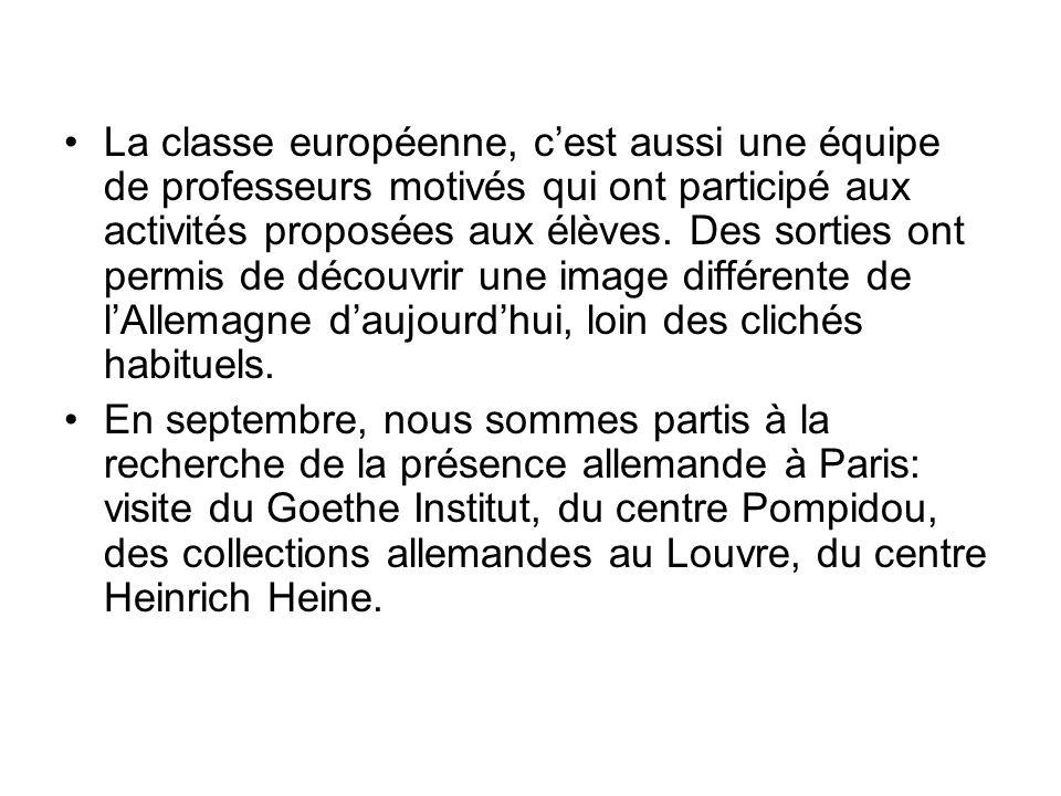 La classe européenne, cest aussi une équipe de professeurs motivés qui ont participé aux activités proposées aux élèves. Des sorties ont permis de déc