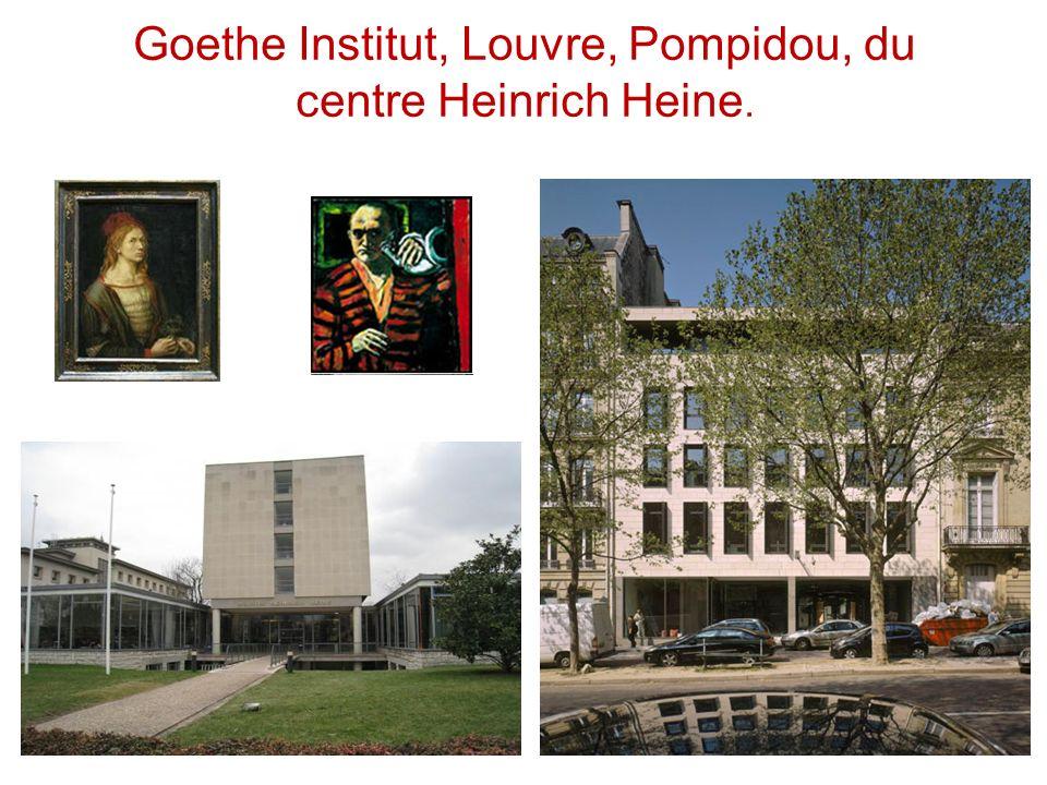 Goethe Institut, Louvre, Pompidou, du centre Heinrich Heine.