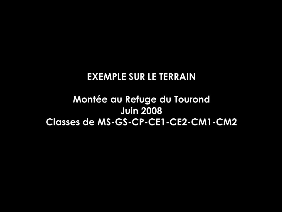 EXEMPLE SUR LE TERRAIN Montée au Refuge du Tourond Juin 2008 Classes de MS-GS-CP-CE1-CE2-CM1-CM2