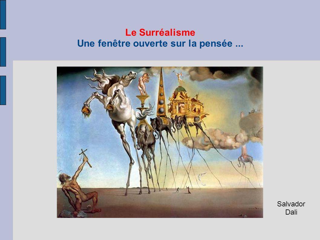Le Surréalisme Une fenêtre ouverte sur la pensée... Salvador Dali