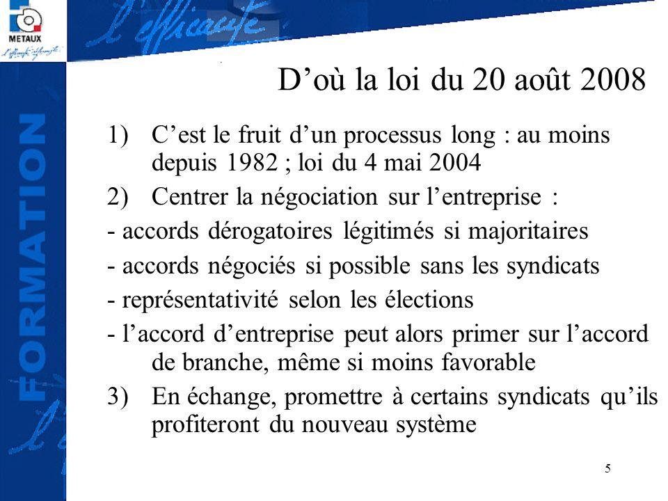 6 Cest la traduction de la position commune du 9 avril 2008, signée par le MEDEF, la CGPME, la CGT et la CFDT Le MEDEF obtient le dérogatoire en entreprise et la possibilité de négocier avec des « délégués maison » La CGT et la CFDT espèrent retirer des avantages dappareil à la modification des règles Sont bouleversées aussi bien les règles de représentativité que de négociation collective