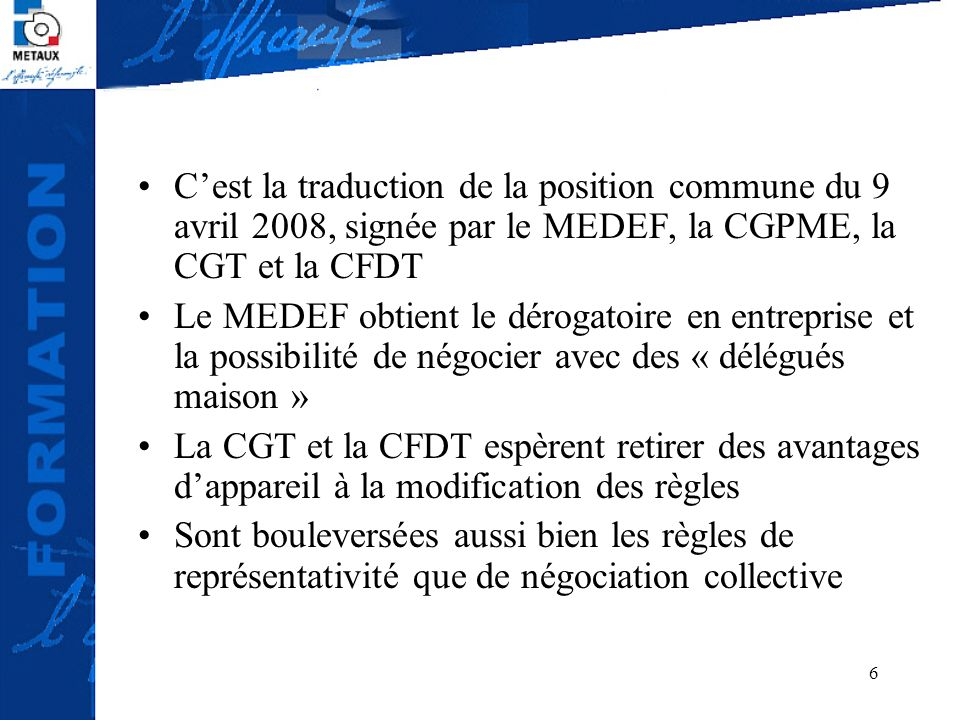 6 Cest la traduction de la position commune du 9 avril 2008, signée par le MEDEF, la CGPME, la CGT et la CFDT Le MEDEF obtient le dérogatoire en entre
