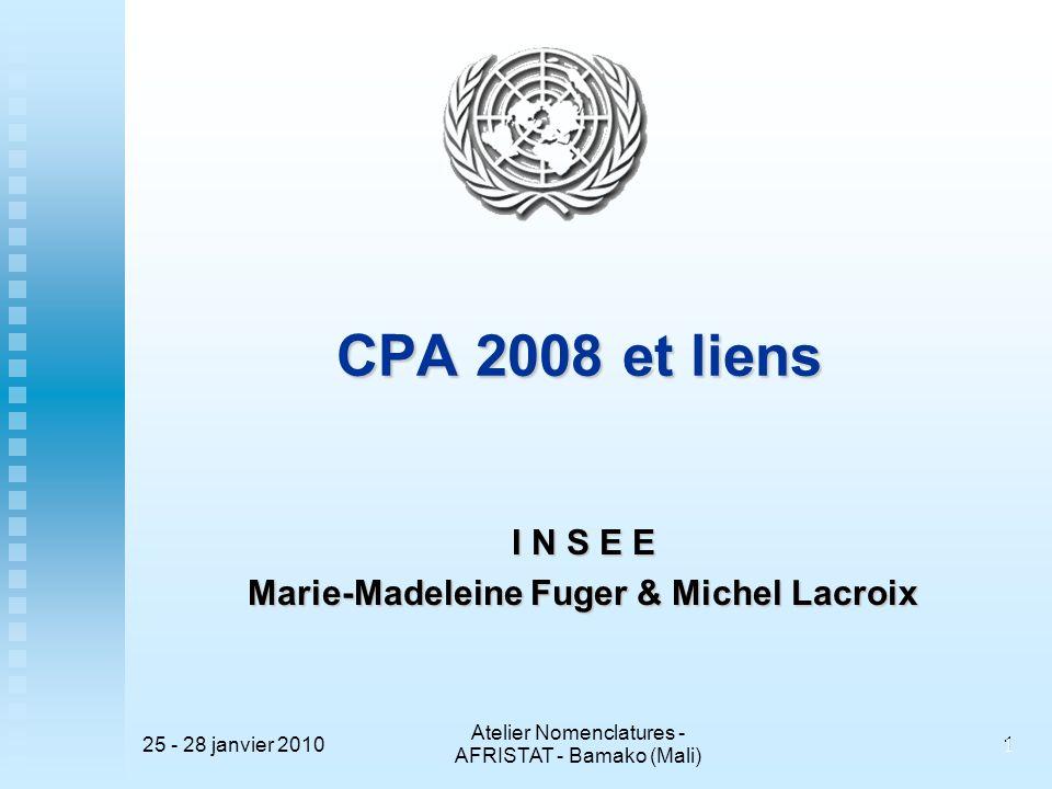 25 - 28 janvier 2010 Atelier Nomenclatures - AFRISTAT - Bamako (Mali) 11 CPA 2008 et liens I N S E E Marie-Madeleine Fuger & Michel Lacroix