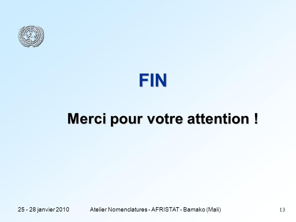 25 - 28 janvier 2010Atelier Nomenclatures - AFRISTAT - Bamako (Mali)13 FIN Merci pour votre attention !