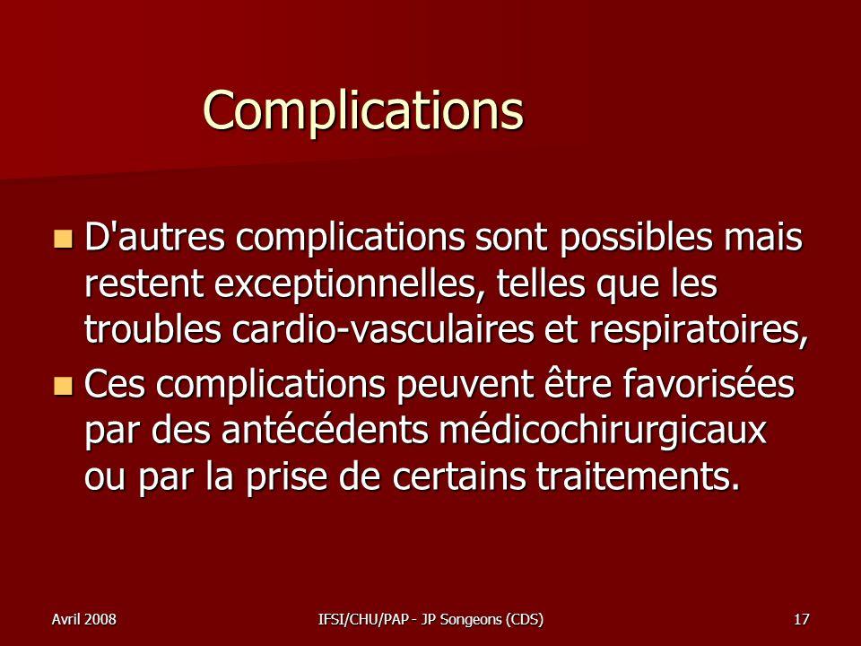 Avril 2008IFSI/CHU/PAP - JP Songeons (CDS)17 Complications D'autres complications sont possibles mais restent exceptionnelles, telles que les troubles