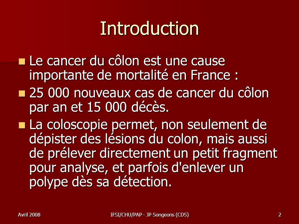 Avril 2008IFSI/CHU/PAP - JP Songeons (CDS)2 Introduction Le cancer du côlon est une cause importante de mortalité en France : Le cancer du côlon est u