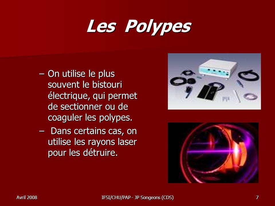 Avril 2008IFSI/CHU/PAP - JP Songeons (CDS)7 Les Polypes –On utilise le plus souvent le bistouri électrique, qui permet de sectionner ou de coaguler le