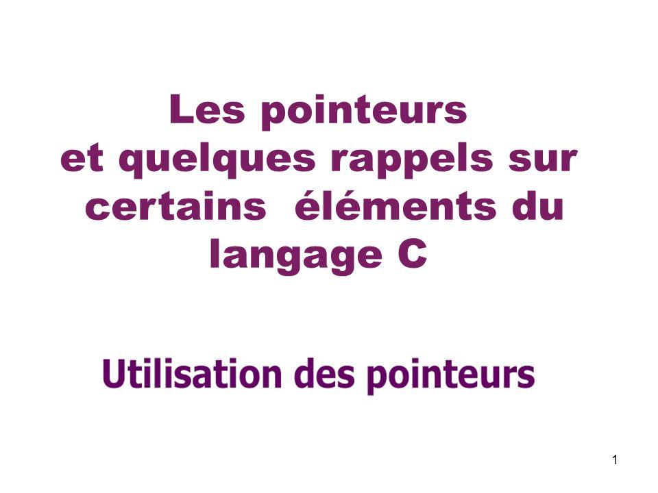 1 Les pointeurs et quelques rappels sur certains éléments du langage C
