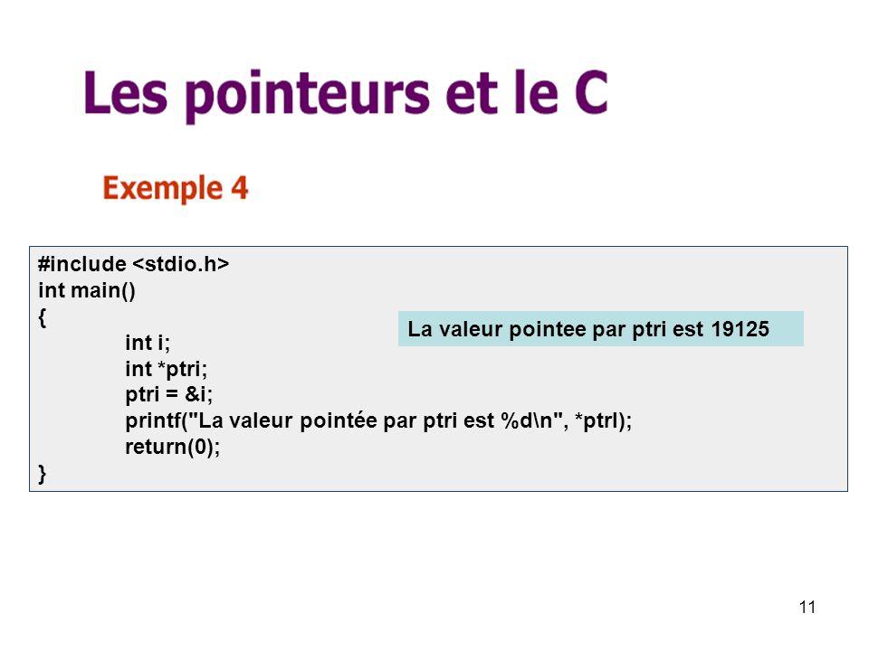 11 #include int main() { int i; int *ptri; ptri = &i; printf( La valeur pointée par ptri est %d\n , *ptrI); return(0); } La valeur pointee par ptri est 19125