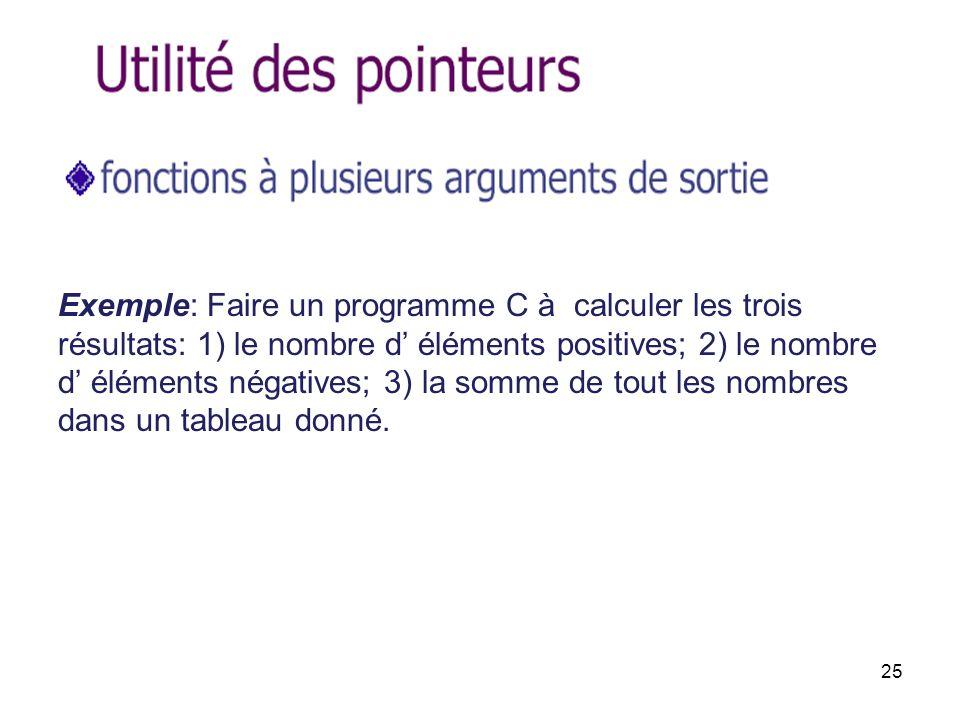 25 Exemple: Faire un programme C à calculer les trois résultats: 1) le nombre d éléments positives; 2) le nombre d éléments négatives; 3) la somme de tout les nombres dans un tableau donné.