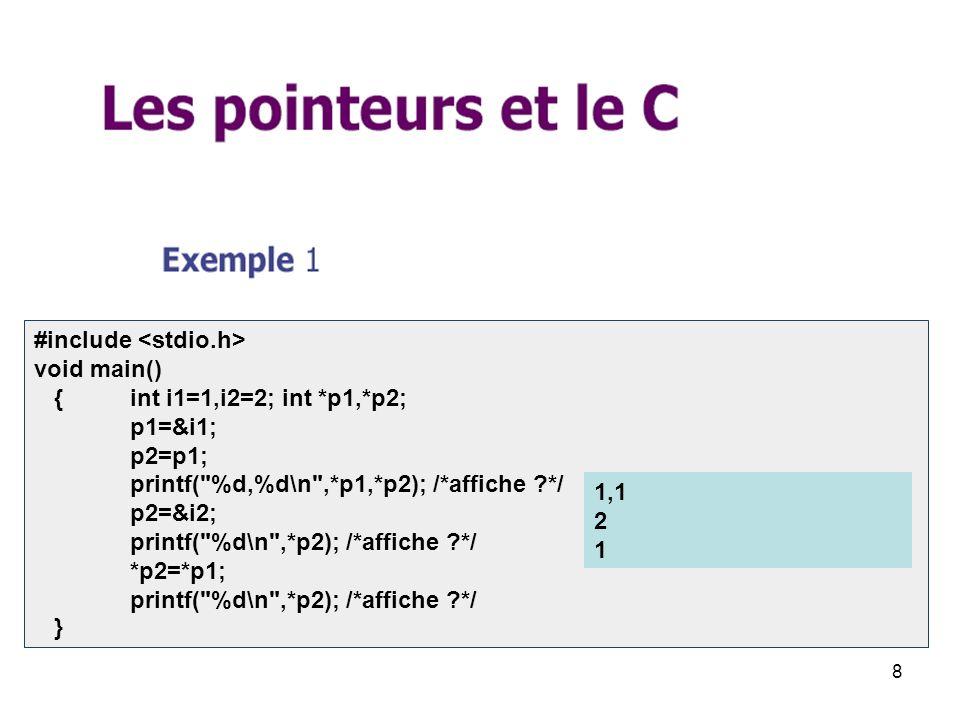 9 #include int main() { int i; int *j; i = 1; j = &i; *j = 2; printf( i vaut : %d\n , i); return 0; } i vaut : 2