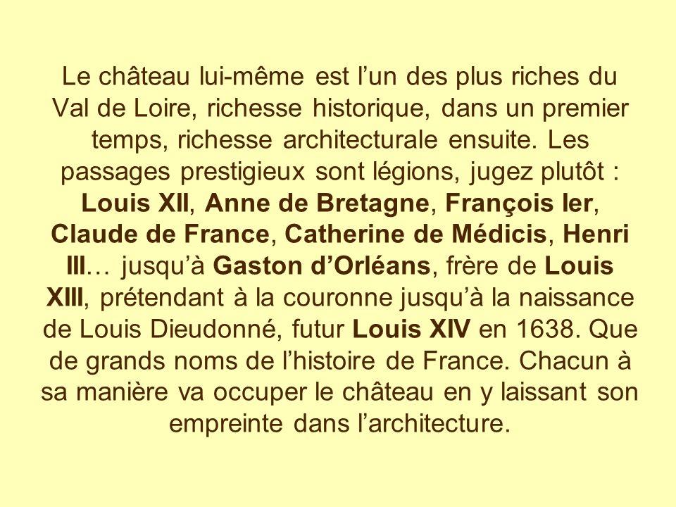 Le château lui-même est lun des plus riches du Val de Loire, richesse historique, dans un premier temps, richesse architecturale ensuite.