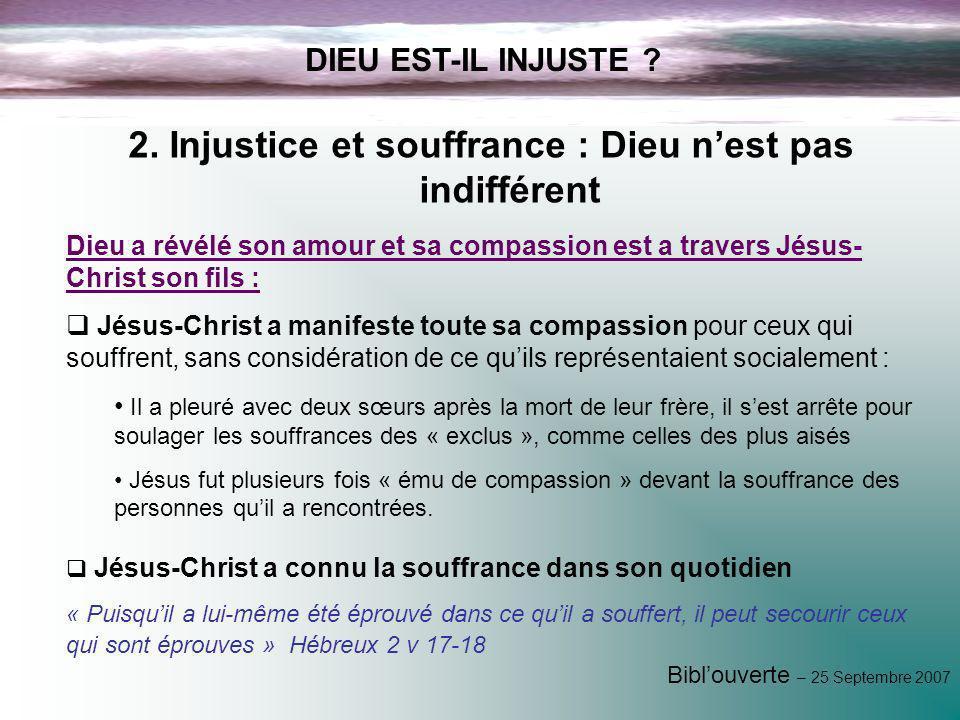 Biblouverte – 25 Septembre 2007 DIEU EST-IL INJUSTE ? Dieu a révélé son amour et sa compassion est a travers Jésus- Christ son fils : Jésus-Christ a m